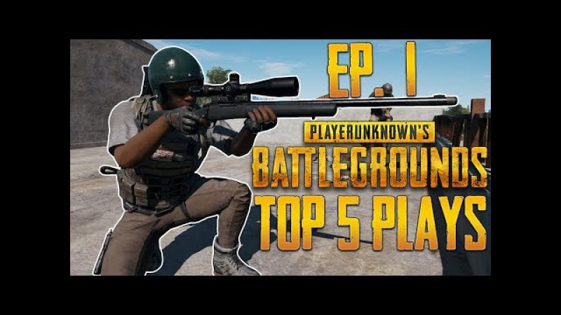PUBG Top 5 Plays Episode 1 PlayerUnknown's Battlegrounds Top Plays