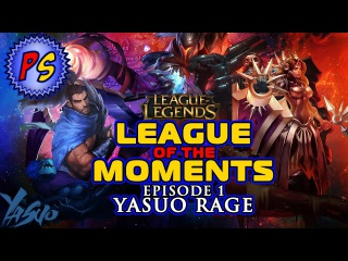 League Of The Moments - Yasuo Rage