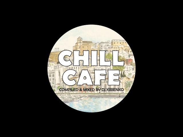 DJ Kirienko - Chill Cafe 096