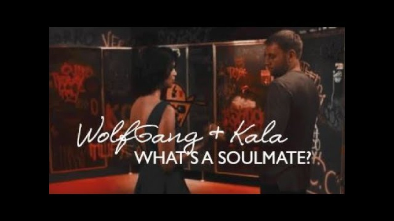 Wolfgang and Kala ✘ What's a Soulmate