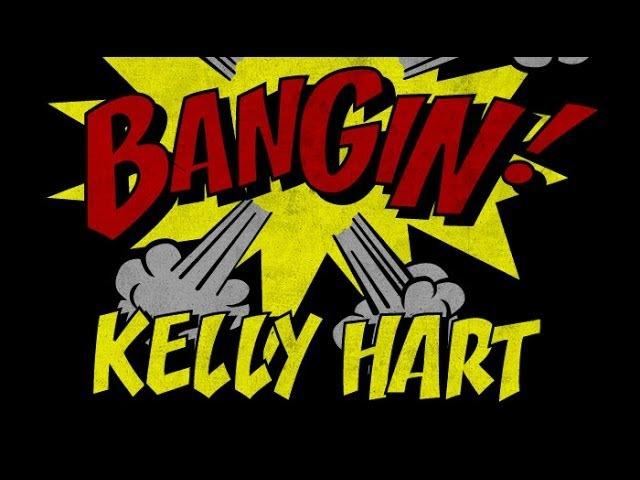 Kelly Hart - Bangin!