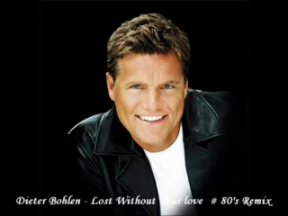Dieter Bohlen - Lost Without Your Love # 80s Remix