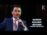 Bahrom Nazarov - Qiza boq | Бахром Назаров - Киза бок (concert version 2016)