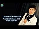 Tohirbek Boboyev Yaxshimisan ayt Тохирбек Бобоев Яхшимисан айт music version 2017