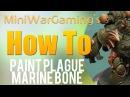 Как покрасить: Кость чумного десантника (How to: Paint Plague Marine Bone)