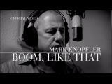Mark Knopfler - Boom, Like That (Promo Video) OFFICIAL