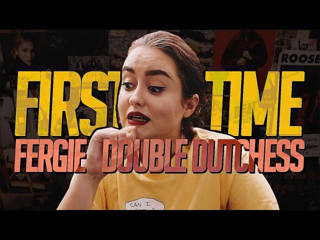 'DOUBLE DUTCHESS' FERGIE FIRST LISTEN REACTION