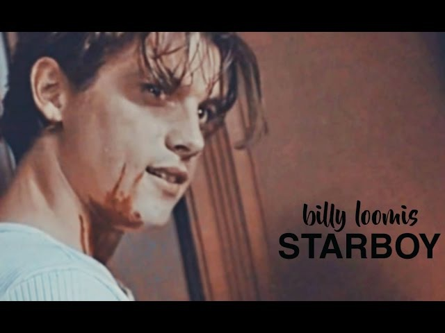 Billy Loomis; I'm a motherfuckin' starboy