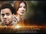 Безусловная любовь Unconditional (2012)