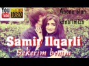 Samir Ilqarli Sekerim Benim 2016 Youtube HD