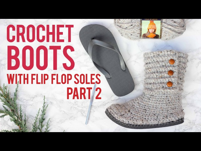 Crochet Sweater Boots with Flip Flop Soles - Part 2