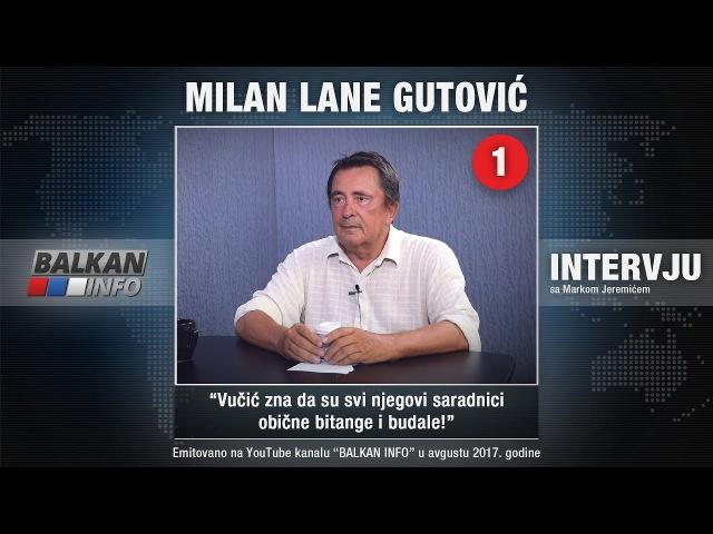 ИНТЕРВЈУ: Лане Гутовић - Вучић зна да су сви његови сарадници обичне битанге и будале! (11.08.2017)