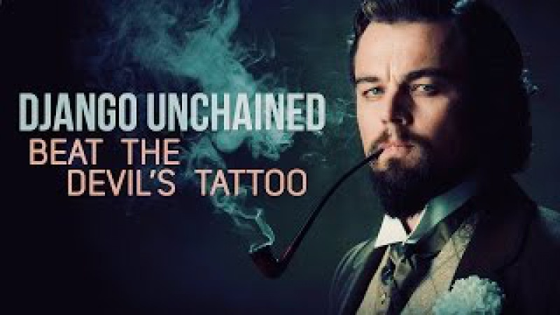 Django Unchained || beat the devil's tattoo