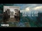 Jeremy Camp - There Will Be A Day (Lyric Video)