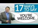 17 ways to sayYOU'RE WELCOME in English