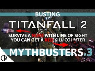 Mythbusting - Busting Titanfall 2 - Epi 3