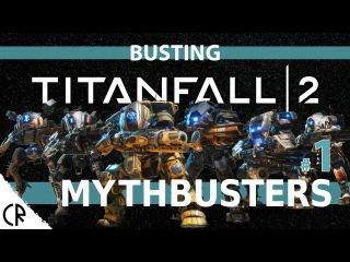 Mythbusting - Busting Titanfall 2 - Epi 1