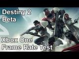 Destiny 2 Xbox One Frame Rate Test (Beta)