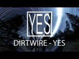 DIRTWIRE -  YES