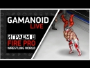 Играем в Fire Pro Wrestling World - Турнир El Fantastico!