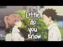 Koe No Katachi AMV Little Do You Know