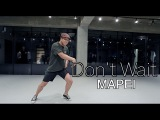 DON'T WAIT - MAPEI KALVIN KIM CHOREOGRAPHY