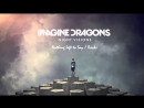 Imagine Dragons - Nothing Left To Say/Rocks (Night Visions, 2012)