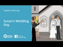 Learn English Via Listening | Beginner: Lesson 13. Susan's Wedding Day