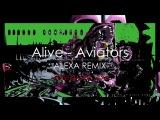 Aviators - Alive (Alexa remix)