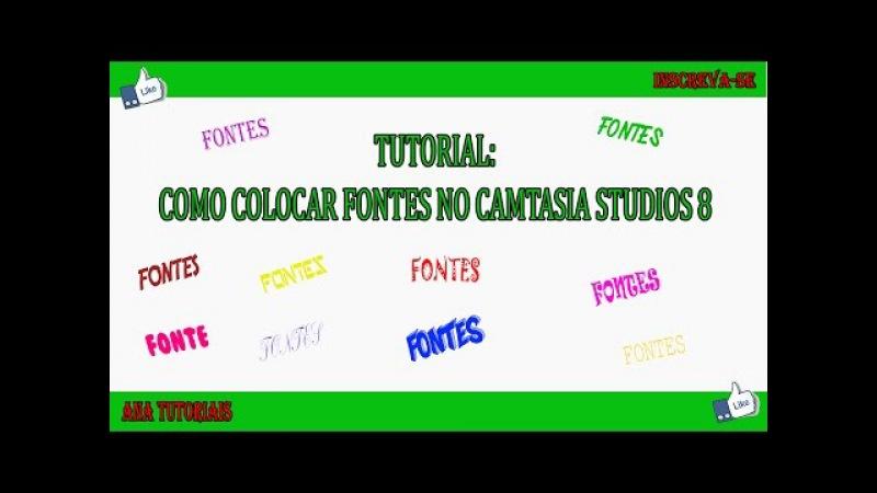 Como Colocar Fontes no Camtasia Studios 8