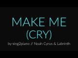 Make Me (Cry) Piano Karaoke Instrumental Noah Cyrus &amp Labrinth