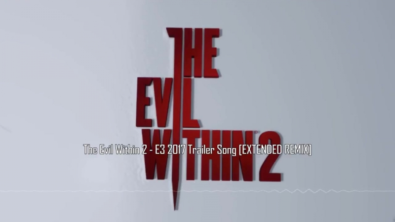 The Evil Within 2 OST - E3 2017 Trailer Song [EXTENDED REMIX] (Cleaner Version)