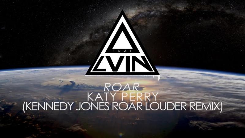 Katy Perry Roar Kennedy Jones ROAR LOUDER Remix