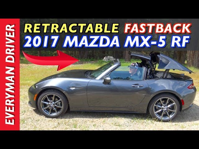 Retractable Fastback: 2017 Mazda MX-5 Miata RF on Everyman Driver