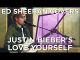 Ed Sheeran covers Justin Bieber's 'Love Yourself' (Live) KISS Presents