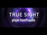 True Sight: Player booth audio