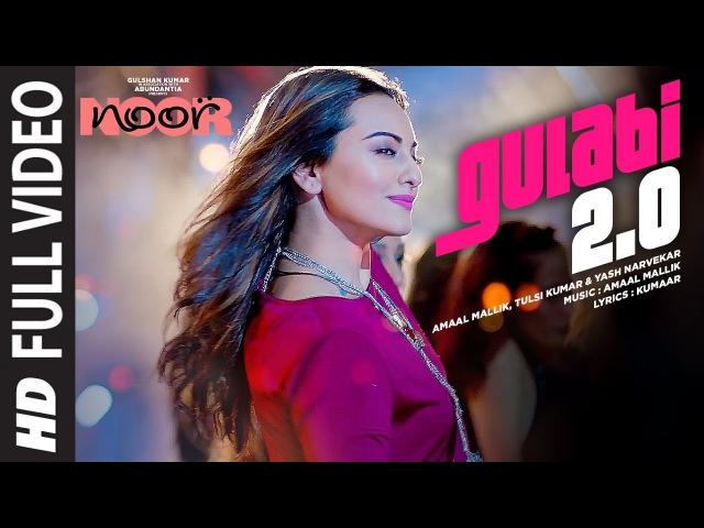Noor : Gulabi 2.0 Full Video Song   Sonakshi Sinha   Amaal Mallik,Tulsi Kumar, Yash Narvekar