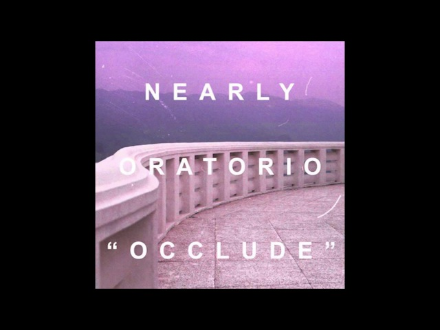 Nearly Oratorio Occlude