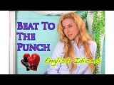 English idioms Beat To The Punch