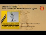 Little Robot Hands - That Saturday On The Rollercoaster Again (Official Audio)