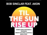 Bob Sinclar Feat Akon - Til The Sun Rise Up (Murru &amp Vincenzino &amp Balzanelli &amp Michelle Mashup)