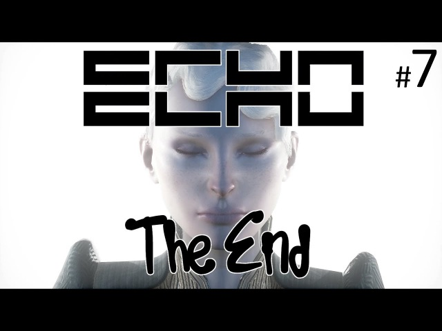 7 Echo Эхо Конец игры Final (Sci-fi adventure,action game) 7