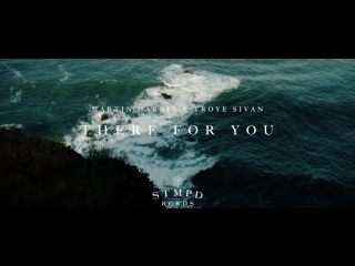 Martin Garrix x Troye Sivan - There For You (трейлер)