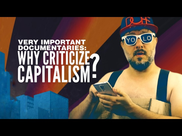 Why Criticize Capitalism? (VERY IMPORTANT DOCS №8)