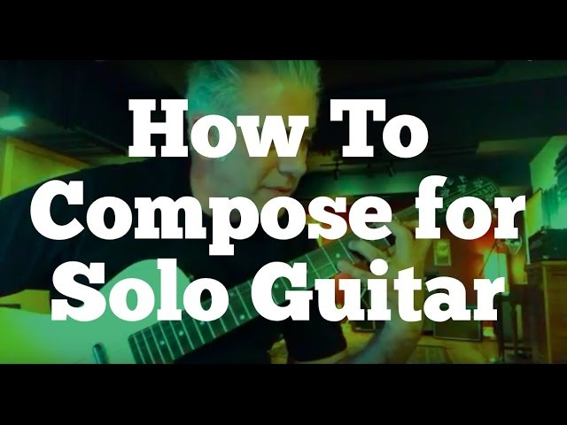 How To Compose a Solo Guitar Piece