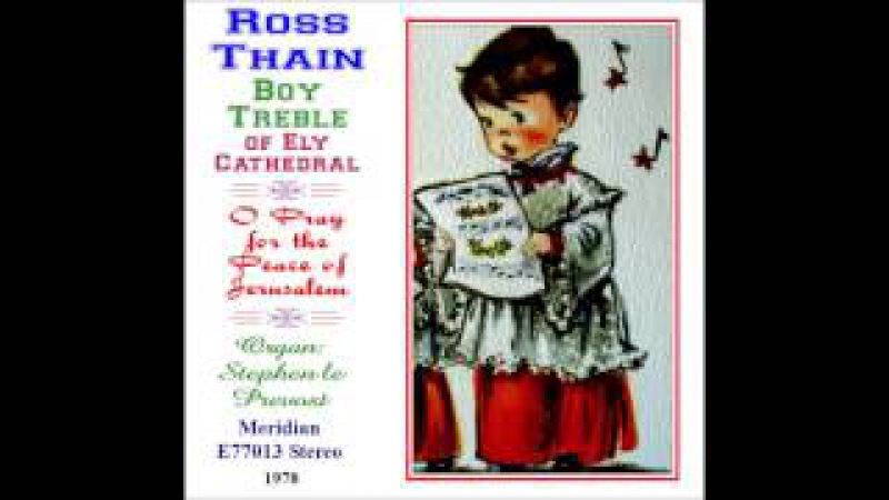 Ross Thain, boy treble of Ely Cathedral, sings O Pray for the Peace of Jerusalem, LP, 1978