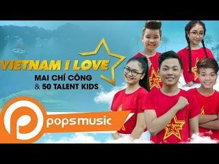 Việt Nam I Love | Mai Chí Công, Thiện Nhân, Hồng Minh, Nhật Minh, Quang Anh và các talent kids