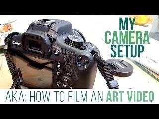 MY CAMERA SET UP -AKA- HOW TO FILM AN ART VIDEO!