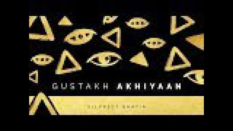 GUSTAAKH AKHIYAAN | Dilpreet Bhatia (Original | Official Audio Song)