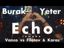 Vanco vs Filatov  Karas by Burak Yeter - Echo (remake)